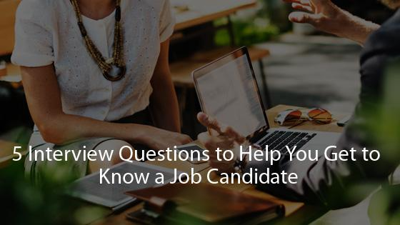 5 Interview Questions to Help You Get to Know a Job Candidate