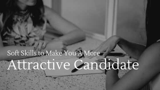 Soft Skills to Make You a More Attractive Candidate